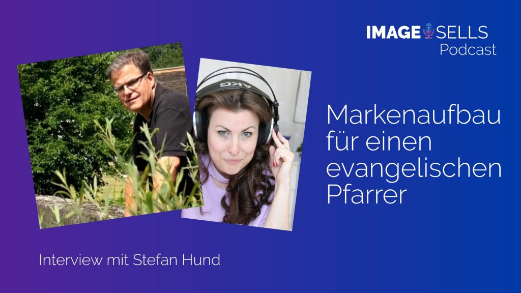 Image Sells Podcast - Stefan Hund - Markenaufbau für einen ehemaligen Pfarrer - ein Erfahrungsbericht